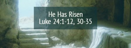 He Has Risen - Luke 24:1-12 30-25 Facebook Covers