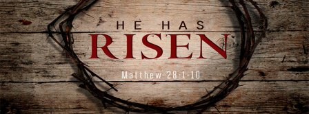 He Is Not Here He Has Risen Matthew 28 1 10 Facebook Covers