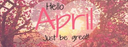 Hello April Just Be Great Facebook Covers