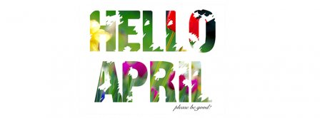Hello April Please Be Good Facebook Covers