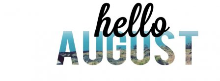 Hello August Facebook Covers
