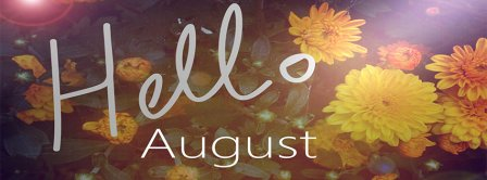 Hello August Flowers Facebook Covers