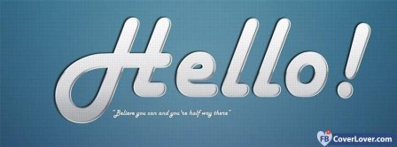 Hello Believe You Can  Facebook Covers
