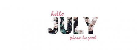 Hello July Please Be Good Facebook Covers