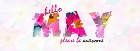Hello May Please Be Awesome Facebook Covers
