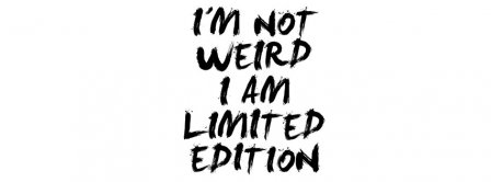 I Am Not Weird I Am A Limited Edition Facebook Covers