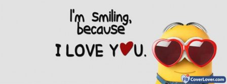 Im Smilling Because I Love You Funny Minion Facebook Covers