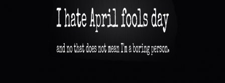 I Hate April's Fool Day Facebook Covers