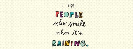 I Like People Who Smile When Its Raining Facebook Covers