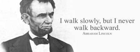 I Walk Slowly But Not Backward Abraham Lincolm Quote Facebook Covers