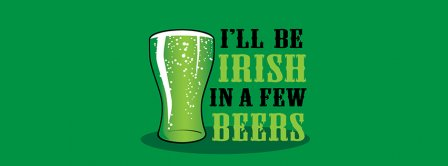 I Will Be Irish In A Few Beers Facebook Covers