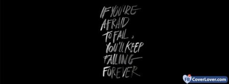 If you Are Afraid To Fail Quote Facebook Covers