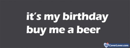 Its My Birthday Buy Me A Beer Facebook Covers