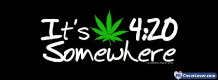 Its 420 Somewhere Facebook Covers
