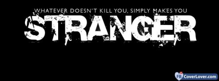 What Doesnt Kill You, Simpley Makes You Stranger Facebook Covers