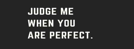 Judge Me When You Are Perfect Facebook Covers
