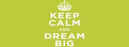 Keep Calm And Dream Big Facebook Covers