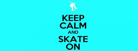 Keep Calm And Skate On Facebook Covers Fbcoverlover Facebook Covers