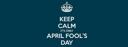 Keep Calm Its Only April Fools Day Facebook Covers