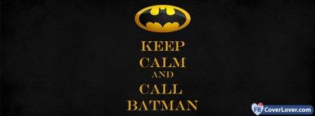 Keep Calm And Call Batman  Facebook Covers