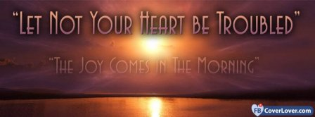 Let Not Your Heart Be Troubled Facebook Covers