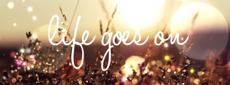 Life Goes On Facebook Covers