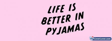 Life In Pyjamas Facebook Covers