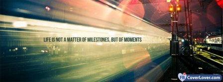 Life Is A Matter Of Moments Facebook Covers