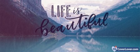 Life Is Beautiful Facebook Covers