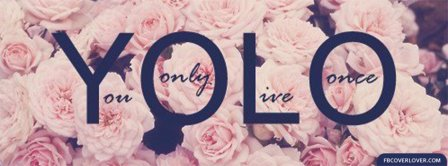 You Only Live Once 4 Facebook Covers
