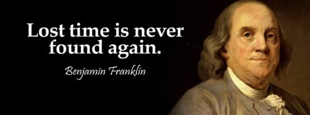 Lost Time Is Never Found Again Benjamin Franklin Facebook Covers