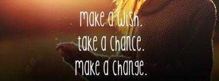 Make A Wish Take A Chance Make A Change Facebook Covers