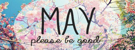 May Please Be Good To Me Facebook Covers