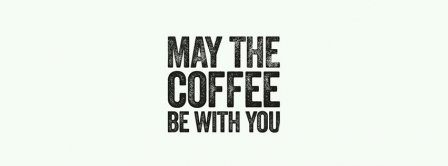 May The Coffee Be With You Facebook Covers