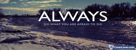 May You Do Alwya What You Are Afraid To Do Facebook Covers