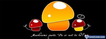Mushrooms Quote  Facebook Covers