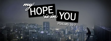 My Hope Is On You Psalms 39 7 Facebook Covers