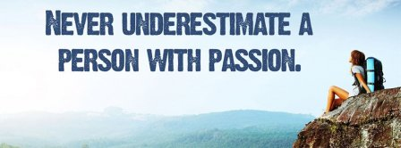Never Underestimate Passion Facebook Covers