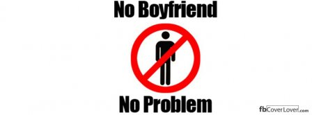 No Boyfriend No Problem Facebook Covers