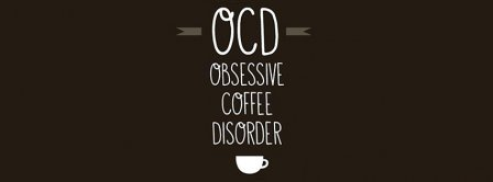 Obsessive Coffee Disorder Facebook Covers
