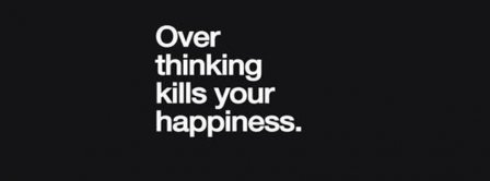 Over Thinking Kills You Happiness Facebook Covers
