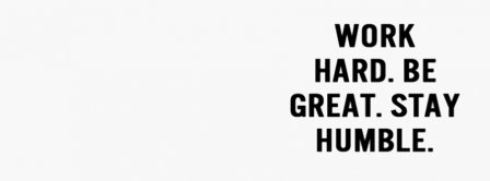 Work Hard. Be Great. Stay Humble. Facebook Covers