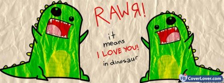 Rawr I Love You  Facebook Covers
