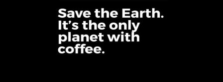 Save The Earth And Coffee Facebook Covers