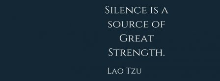 Silence Is A Source Of Great Strengh Lao Tzu Quote Facebook Covers