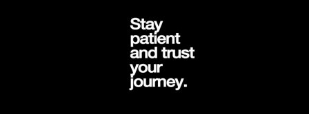 Stay Patient And Trust Your Journey Facebook Covers