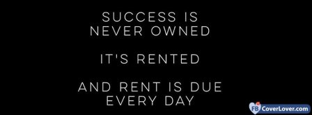 Success Is Never Owned Facebook Covers