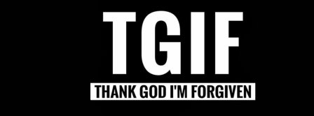 TGIF - Thank God I'm Forgiven Facebook Covers