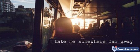 Take Me Somewere Away Facebook Covers