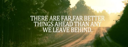 There Are Far Far Better Things Ahead Facebook Covers